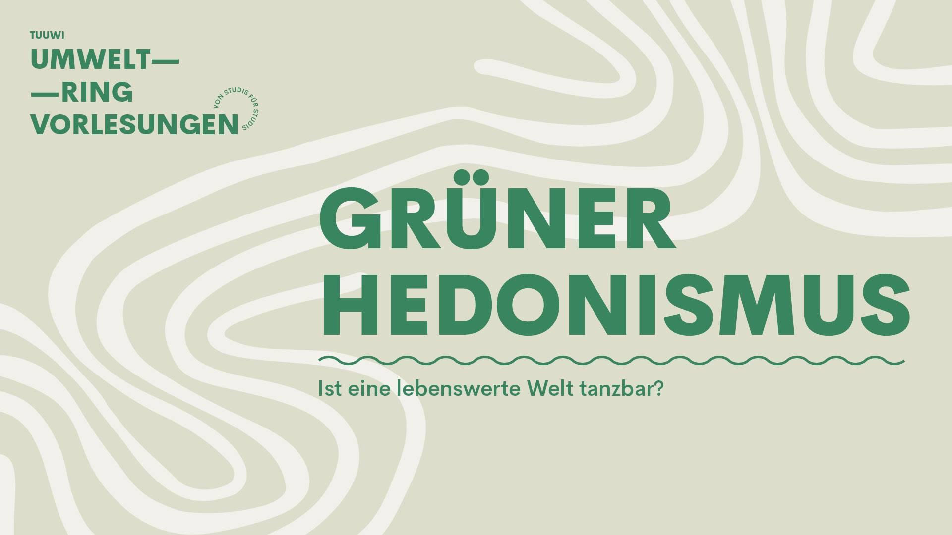 """""""GRÜNER HEDONISMUS"""" – IST EINE LEBENSWERTE WELT TANZBAR?!"""